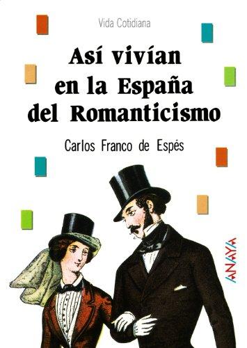 Asi vivian en la Espana del romanticismo/ That's how in the Romanticism Spain lived par CARLOS FRANCO DE ESPES MANTECON