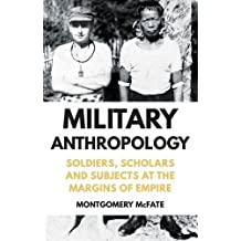 Military Anthropology: Soldiers, Scholars and Subjects at the Margins of Empire