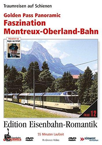 12. Golden Pass Panoramic - Faszination Montreux-Oberland-Bahn - Traumreisen auf Schienen - Edition Eisenbah