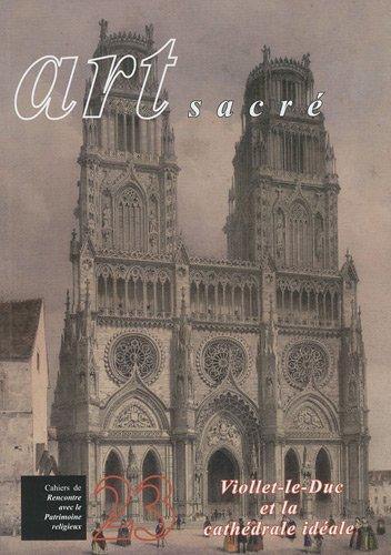 Art sacré, N° 23/2007 : Viollet-le-Duc et la cathédrale idéale par Françoise Michaud-Fréjaville