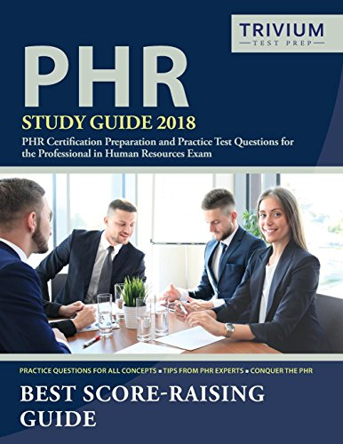 PHR Study Guide 2018: PHR Certification Preparation and Practice Test Questions for the Professional in Human Resources Exam - Phr Test Practice Certification