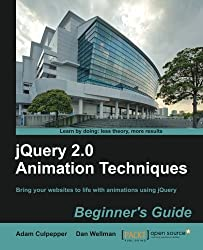 jQuery 2.0 Animation Techniques: Beginner's Guide by Adam Culpepper (2013-12-24)
