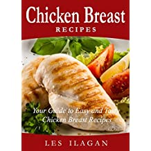 Chicken Breast Recipes: Your Guide to Easy and Tasty Chicken Breast: Delicious Chicken Recipes for Beginners (English Edition)