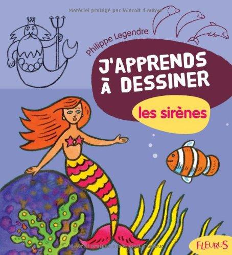 J'apprends a Dessiner: J'apprends a Desiner Les Sirenes par Philippe Legendre