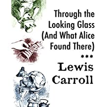Through the Looking Glass: And What Alice Found There (English Edition)