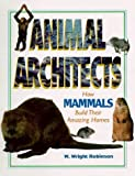 Animal Architects - How Mammals Build Their Amazing Homes by W. Wright Robinson (1999-08-26)