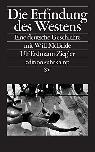 Die Erfindung des Westens: Eine deutsche Geschichte mit Will McBride (edition suhrkamp)