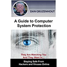 A Guide to Computer System Protection: Staying Safe From Hackers and Viruses Online (English Edition)