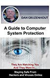 A Guide to Computer System Protection: Staying Safe From Hackers and Viruses Online