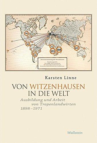 Von Witzenhausen in die Welt: Ausbildung und Arbeit von Tropenlandwirten 1898 bis 1971