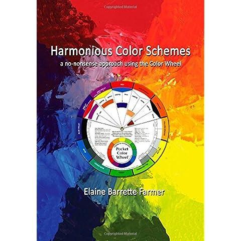 Harmonious Color Schemes: a no-nonsense approach using The Color Wheel by Elaine Barrette Farmer (17-Apr-2014) Paperback