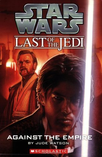 Against the Empire (Star Wars: Last of the Jedi) by Jude Watson (1-Aug-2007) Paperback