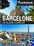 Barcelone, le guide complet (French Edition)