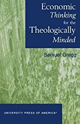 Economic Thinking for the Theologically Minded by Samuel Gregg (2001-11-09)