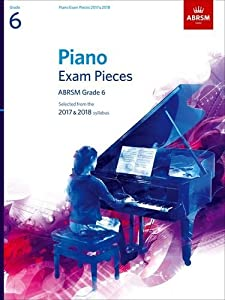 Piano Exam Pieces 2017 & 2018, Grade 6: Selected from the 2017 & 2018 syllabus (ABRSM Exam Pieces)