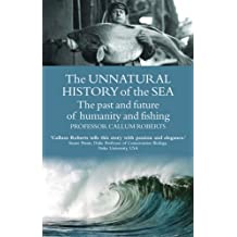 The Unnatural History of the Sea: The Past and Future of Humanity and Fishing (Gaia Thinking)