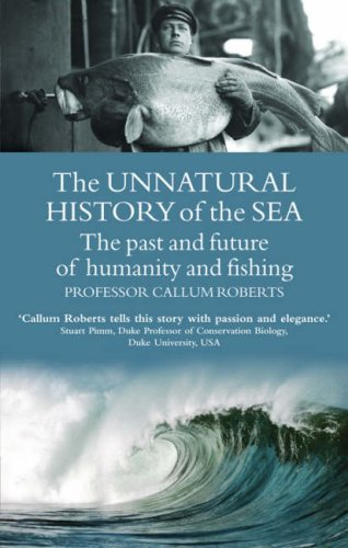 The Unnatural History of the Sea: The past and the future of man and fishing: The Past and the Future of Man, Fisheries and the Sea (Gaia Thinking) por Professor Callum Roberts
