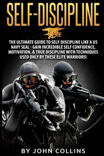 self-discipline-the-ultimate-guide-to-self-discipline-like-a-us-navy-seal-gain-incredible-self-confi