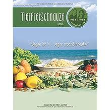 TierfreiSchnauze Band 1: Vegan ist in - vegan macht kreativ, Rezepte für den TM31 und TM5