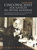 L'Insconscient aux sources du mythe moderne : Les grands mythes de la littérature fantastique anglo-saxonne...