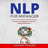 NLP für Anfänger: Wie sie mit NLP Techniken für Einsteiger Menschen lesen und verstehen und programmieren können. Rhetorik, Kommunikation und Körpersprache. Manipulationstechniken