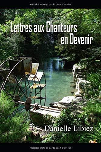 LETTRES AUX CHANTEURS EN DEVENIR par Danielle LIBIEZ