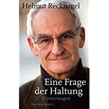 Eine Frage der Haltung: Erinnerungen von Helmut Recknagel (15. Februar 2012) Broschiert