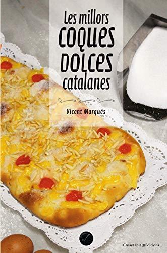 Les Millors Coques Dolces Catalanes (El Cullerot) por Vicent Marqués i Carbonell