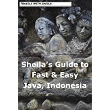 Sheila's Guide to Fast & Easy Java, Indonesia (Fast & Easy Travel Book 9)