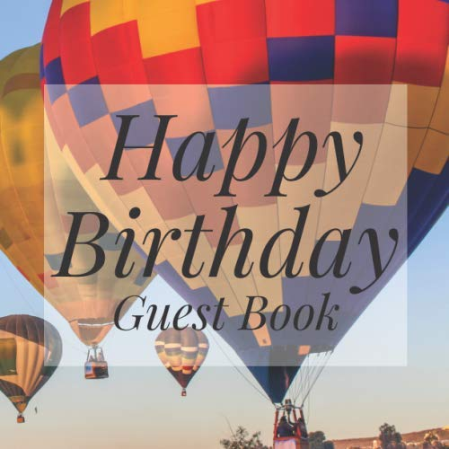 Happy Birthday Guest Book: Up Away Hot Air Balloon - Signing Celebration Guest Book w/ Photo Space Gift Log-Party Event Reception Visitor Advice ... Memories-Unique Accessories Idea Scrapbook -