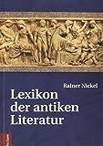 Lexikon der antiken Literatur - Rainer Nickel
