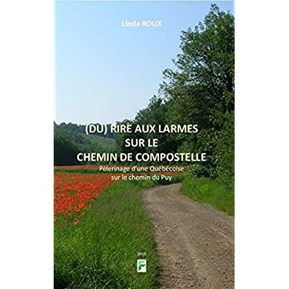 (Du) Rire aux larmes sur le chemin de Compostelle: Pèlerinage d'une Québécoise sur le chemin du Puy