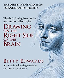 Drawing on the Right Side of the Brain: A Course in Enhancing Creativity and Artistic Confidence by [Edwards, Betty]