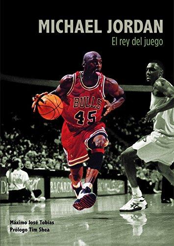 Michael Jordan. El rey del juego por Máximo José Tobías