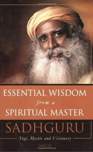 Essential Wisdom from a Spiritual Master: 1 by Sadhguru (29-Jul-08)...