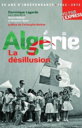 Algérie La désillusion : 50 ans d'indépendance par Dominique Lagarde