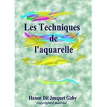 Les Techniques de l'aquarelles (French Edition)