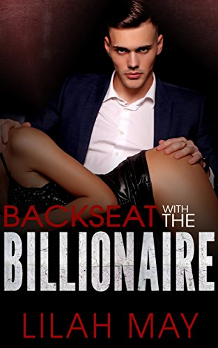 Book cover image for Backseat With The Billionaire: A Bad Boy Dark Romance