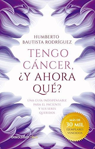 Tengo cáncer, ¿y ahora qué?: Una guía indispensable para el paciente y sus seres queridos