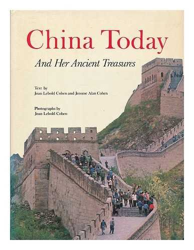 China today and her ancient treasures / [by] Joan Lebold Cohen and Jerome Alan Cohen. With photographs by Joan Lebold Cohen