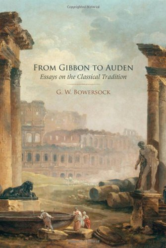 From Gibbon to Auden: Essays on the Classical Tradition by G.W. Bowersock (2009-03-25)