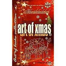 art of xmas - Adventskalenderbuch: süßer die Federn nie schrieben - Band 8 art of books collection Weihnachtsanthologie (art of books collection / 13 ... art of spirit - art of future - art of music)