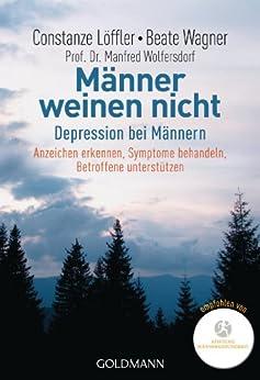 Männer weinen nicht: Depression bei Männern                                                                            Anzeichen erkennen - Symptome behandeln - Betroffene unterstützen von [Löffler, Constanze, Wagner, Beate, Wolfersdorf, Manfred]