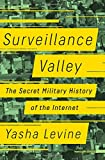 #8: Surveillance Valley: The Secret Military History of the Internet