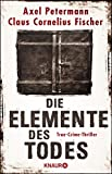 Die Elemente des Todes: True-Crime-Thriller von Axel Petermann