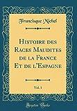 histoire des races maudites de la france et de l espagne vol 1 classic reprint