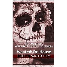 Und du bist weg! Wahre Geschichten vom Sterben: Wanted: Dr. House (Und du bist weg! Einzelgeschichten   6)