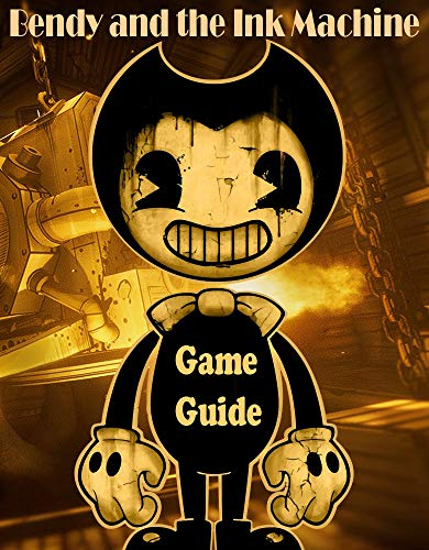 Tips for Bendy and the Ink Machine: The Complete Tips/FAQ/Maps and more (English Edition)