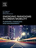Emerging Paradigms in Urban Mobility: Planning, Finance and Implementation explains the types of new urban mobility planning paradigms that are emerging throughout the world, along with their potential to transform the transportation landscape. As ha...