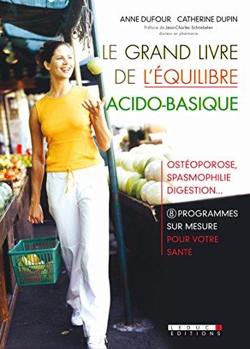 Le grand livre de l'équilibre acido-basique: Ostéoporose, spasmophilie, digestion… 20 programmes sur mesure pour votre santé ! (SANTE/FORME) par Catherine Dupin